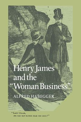 Henry James and the 'Woman Business' - Habegger, Alfred