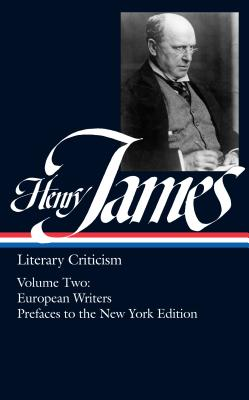 Henry James: Literary Criticism II: European Writers and Prefaces to the New York Edition - James, Henry