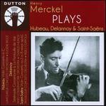 Henry Merckel plays Hubeau, Delannoy & Saint-Saëns