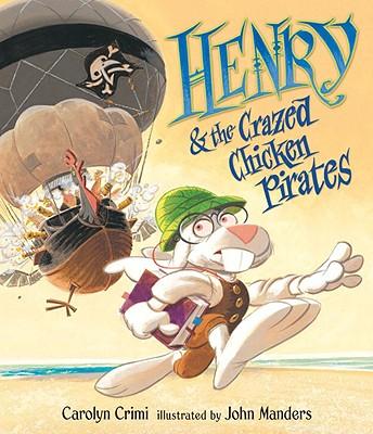 Henry & the Crazed Chicken Pirates - Crimi, Carolyn