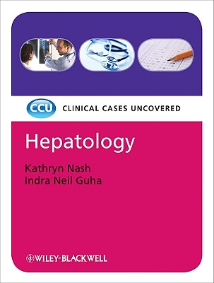 Hepatology: Clinical Cases Uncovered - Nash, Kathryn, and Guha, Indra Neil