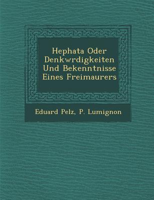 Hephata Oder Denkw Rdigkeiten Und Bekenntnisse Eines Freimaurers - Pelz, Eduard, and Lumignon, P