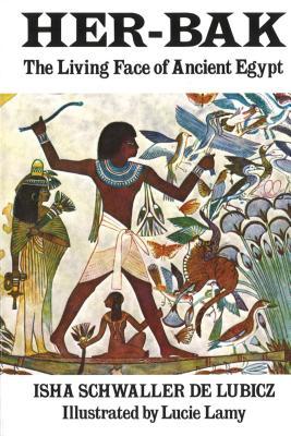 Her-Bak: The Living Face of Ancient Egypt - Schwaller de Lubicz, Isha