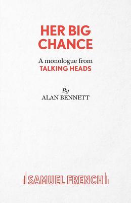 Her Big Chance - A Monologue from Talking Heads - Bennett, Alan