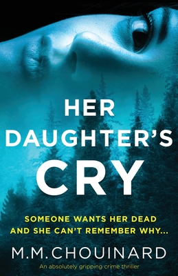 Her Daughter's Cry: An absolutely gripping crime thriller - Chouinard, M M