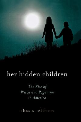 Her Hidden Children: The Rise of Wicca and Paganism in America - Clifton, Chas S