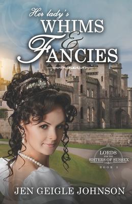 Her Lady's Whims and Fancies: Sweet Regency Romance - Johnson, Jen Geigle