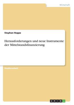 Herausforderungen Und Neue Instrumente Der Mittelstandsfinanzierung - Hoppe, Stephan