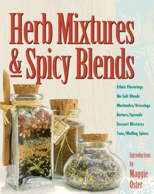 Herb Mixtures & Spicy Blends: Ethnic Flavorings, No-Salt Blends, Marinades/Dressings, Butters/Spreads, Dessert Mixtures, Teas/Mulling Spices - Oster, Maggie (Introduction by), and Balmuth, Deborah L (Editor)