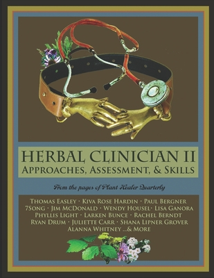Herbal Clinician II: Approaches, Assessment, & Skills - Easley, Thomas, and Hardin, Kiva, and Bergner, Paul