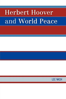 Herbert Hoover and World Peace - Nash, Lee
