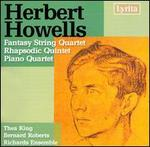 Herbert Howells: Fantasy String Quartet; Rhapsodic Quintet; Piano Quartet