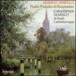 Herbert Howells: Psalm Preludes & Rhapsodies - Christopher Dearnley (organ)