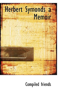 Herbert Symonds a Memoir - Friends, Compiled