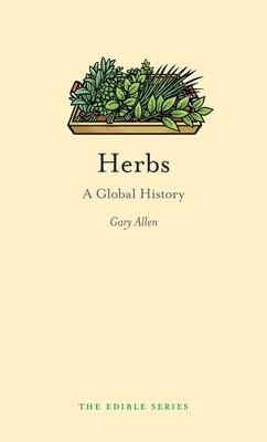 Herbs: A Global History - Allen, Gary