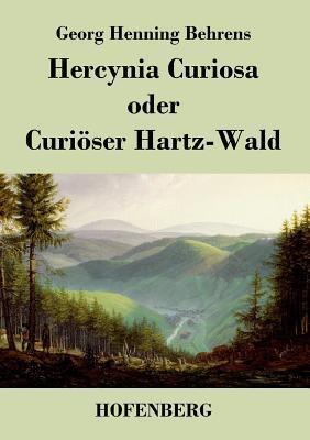Hercynia Curiosa Oder Curioser Hartz-Wald - Georg Henning Behrens
