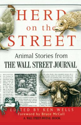 Herd on the Street: Animal Stories from the Wall Street Journal - Wells, Ken (Editor), and McCall, Bruce (Foreword by)