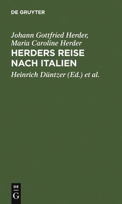 Herders Reise Nach Italien - Herder, Johann Gottfried, and Herder, Maria Caroline, and Duntzer, Heinrich (Editor)