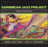 Here and Now: Live in Concert - Caribbean Jazz Project