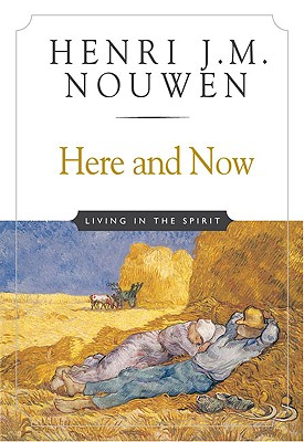 Here and Now: Living in the Spirit - Nouwen, Henri J M