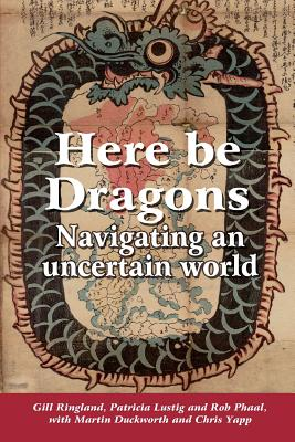 Here Be Dragons - Ringland, Gill, and Lustig, Patricia, and Phaal, Rob