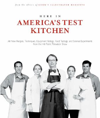 Here in America's Test Kitchen: All-New Recipes, Quick Tips, Equipment Ratings, Food Tastings, Brand Science Experiments from the Hit Public Television Show - Cook's Illustrated Magazine