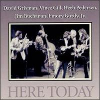 Here Today - David Grisman, Vince Gill, Herb Pedersen, Jim Buchanan & Emery Gordy Jr.