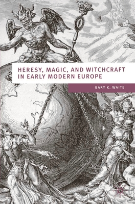 Heresy, Magic and Witchcraft in Early Modern Europe - Waite, Gary K