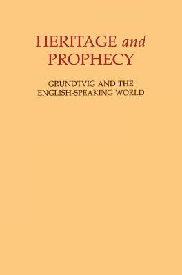 Heritage and Prophecy: Grundtvig and the English-Speaking World - Allchin, A M, and Jasper, David, and Stevenson, Kenneth
