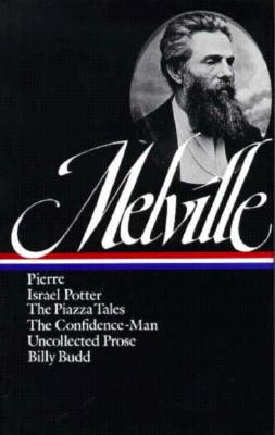 Herman Melville: Pierre, Israel Potter, The Piazza Tales, The Confidence-Man, Billy Budd, Uncollected Prose (LOA #24) - Melville, Herman