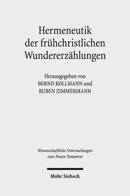 Hermeneutik Der Fruhchristlichen Wundererzahlungen: Geschichtliche, Literarische Und Rezeptionsorientierte Perspektiven - Kollmann, Bernd (Editor), and Zimmermann, Ruben (Editor)