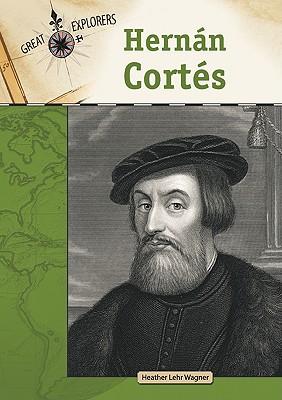 Hernan Cortes - Wagner, Heather Lehr