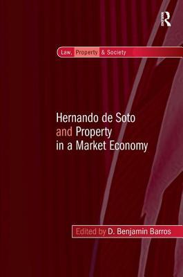 Hernando de Soto and Property in a Market Economy - Barros, D. Benjamin (Editor)