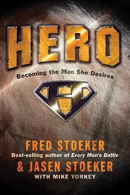 Hero: Becoming the Man She Desires - Stoeker, Fred, and Stoeker, Jasen, and Yorkey, Mike
