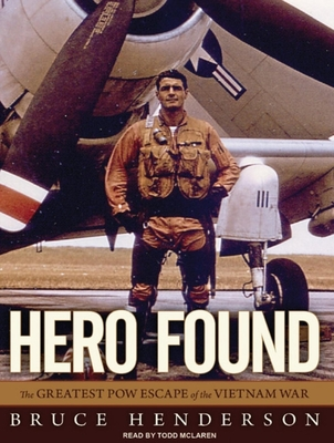 Hero Found: The Greatest POW Escape of the Vietnam War - Henderson, Bruce, and McLaren, Todd (Narrator)