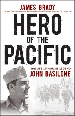 Hero of the Pacific: The Life of Marine Legend John Basilone - Brady, James