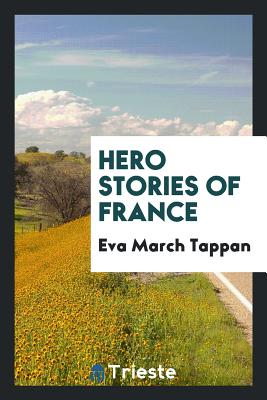 Hero Stories of France - Tappan, Eva March