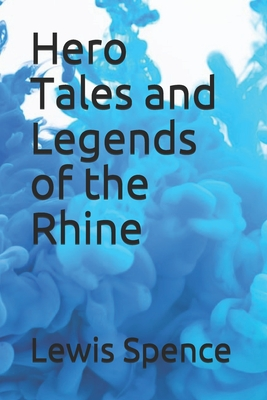 Hero Tales and Legends of the Rhine - Spence, Lewis