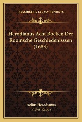 Herodianus Acht Boeken Der Roomsche Geschiedenisssen (1683) - Herodianus, Aelius, and Rabus, Pieter
