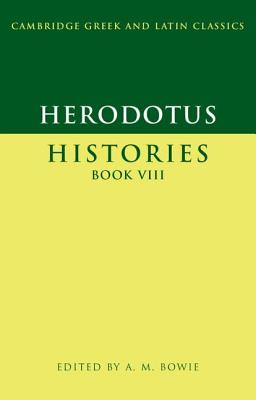Herodotus: Histories Book VIII - Herodotus, and Bowie, A. M. (Editor)