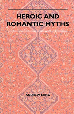 Heroic and Romantic Myths - Lang, Andrew