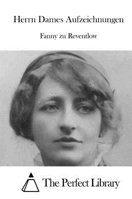 Herrn Dames Aufzeichnungen - The Perfect Library (Editor), and Reventlow, Fanny Zu