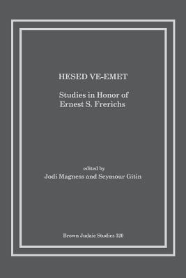 Hesed Ve-Emet: Studies in Honor of Ernest S. Frerichs - Magness, Jodi, Professor (Editor), and Gitin, Seymour (Editor)