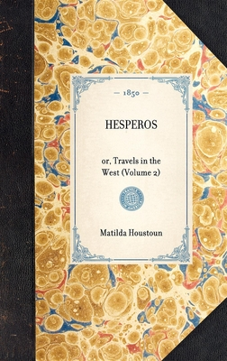 Hesperos: Or, Travels in the West (Volume 2) - Houstoun, Matilda, Mrs.