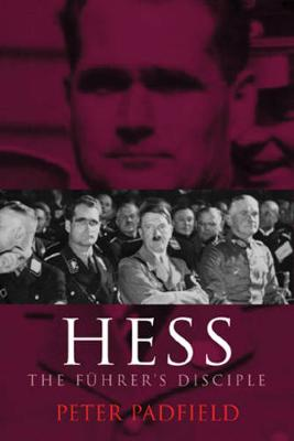 Hess: The Fuhrer's Disciple - Padfield, Peter