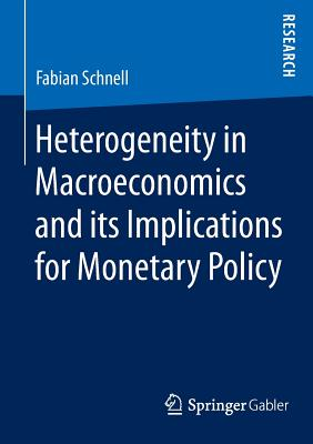 Heterogeneity in Macroeconomics and Its Implications for Monetary Policy - Schnell, Fabian