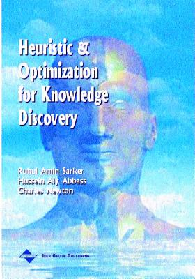 Heuristic and Optimization for Knowledge Discovery - Sarker, Ruhul, PH.D., and Abbass, Hussein, PH.D., and Newton, Charles, PH.D.
