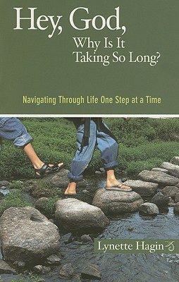 Hey, God, Why Is It Taking So Long?: Navigating Through Life One Step at a Time - Hagin, Lynette