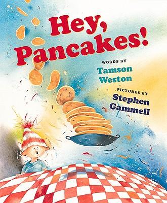 Hey, Pancakes! - Weston, Tamson, and Gammell, Stephen (Illustrator)