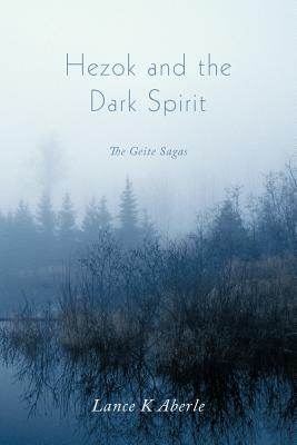 Hezok and the Dark Spirit: The Geite Sagas - Aberle, Lance K